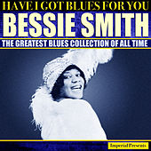 Bessie Smith - Have I Got Blues For You by Bessie Smith
