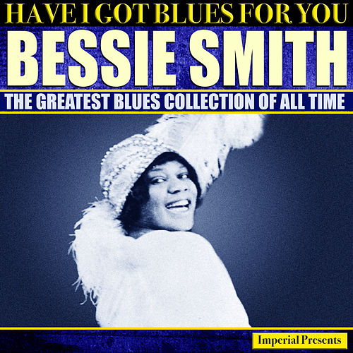 Bessie Smith - Have I Got Blues For You von Bessie Smith