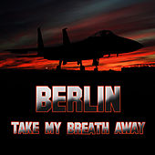 Take My Breath Away (as heard in Top Gun) (Re-Recorded / Remastered) de Berlin