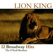 Lion King - 12 Broadway Hits by The O'Neill Brothers