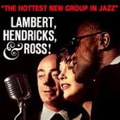Lambert, Hendricks & Ross - The Hottest New Group In Jazz by Lambert, Hendricks and Ross