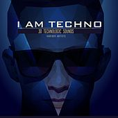 I Am Techno (30 Technologic Sounds) by Various Artists