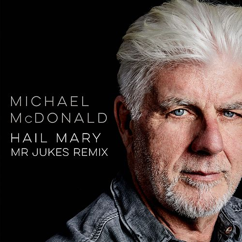 Hail Mary (Mr Jukes Remix) by Michael McDonald