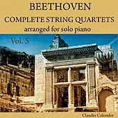 Beethoven: Complete String Quartets Arranged for Solo Piano, Vol. 5 by Claudio Colombo