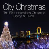 City Christmas - The Best International Christmas Songs & Carols by Various Artists