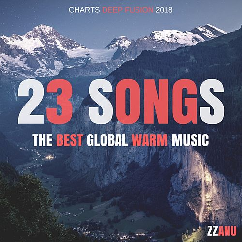 23 Songs - The Best Global Warm Music (Charts Deep Fusion 2018) de ZZanu