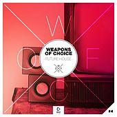 Weapons of Choice - Future House #4 by Various Artists