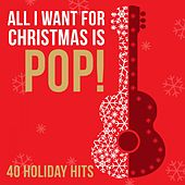 All I Want for Christmas Is Pop! - 40 Holiday Hits von Various Artists