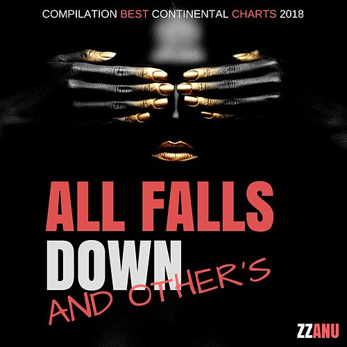 All Falls Down and Other's (Compilation Best Continental Charts 2018) de ZZanu