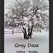Grey Daze by Wallace-Buckley