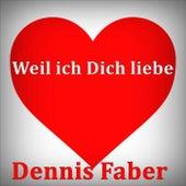 Weil ich Dich liebe by Dennis Faber