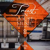 Trust in House Music, Vol. 26 by Various Artists