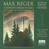 Max Reger: Complete Organ Works, Vol. 1 (The Major Works Based on Chorales) by David Goode