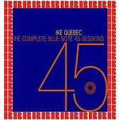 The Complete Blue Note 45 Sessions (Hd Remastered Edition) by Ike Quebec