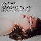 Sleep meditation - meditative music to help you sleep by Various Artists