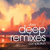 Vibes of Deep Remixes Compilation by Various Artists