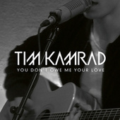 You Don't Owe Me Your Love von Tim Kamrad
