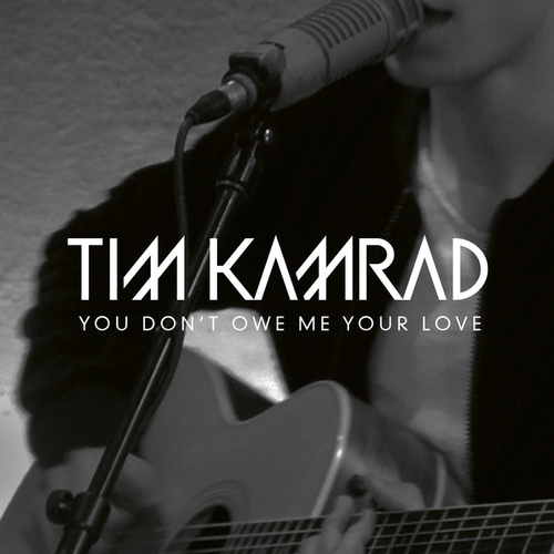 You Don't Owe Me Your Love by Tim Kamrad