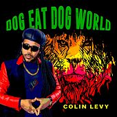 Dog Eat Dog World by Colin Levy
