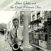 Stan Getz and the Oscar Peterson Trio (Remastered 2018) de Stan Getz
