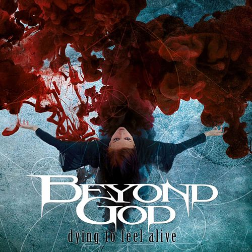 Dying to Feel Alive by Beyond God
