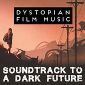 Dystopian Film Music - Soundtrack to a Dark Future de Various Artists