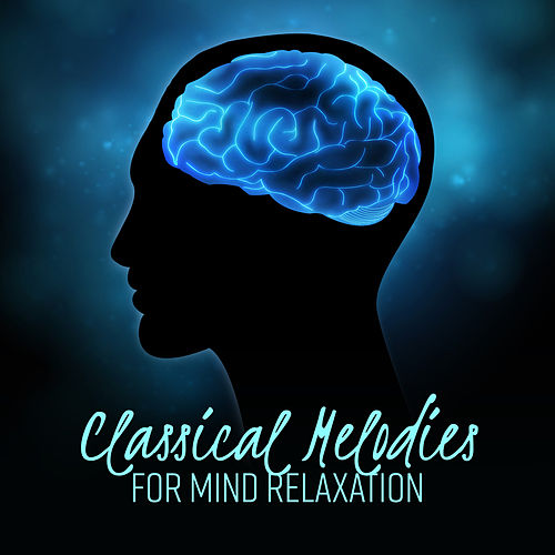 Classical Melodies for Mind Relaxation von The Best Relaxing Music Academy