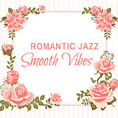 Romantic Jazz Smooth Vibes by Instrumental Jazz Love Songs