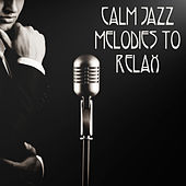 Calm Jazz Melodies to Relax by The Relaxation