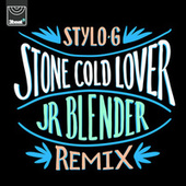 Stone Cold Lover (Jr Blender Remix) di Stylo G