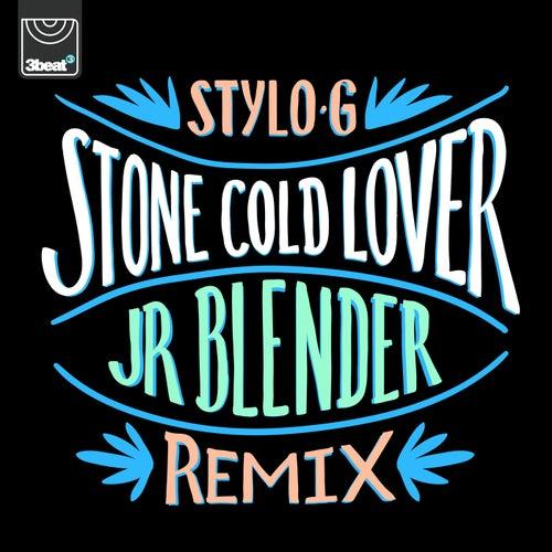 Stone Cold Lover (Jr Blender Remix) by Stylo G