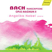 Bach: Transcriptions – Opus Magnum II von Angelika Nebel