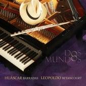 Dos Mundos de Huáscar Barradas and Leopoldo Betancourt