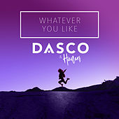 Whatever You Like by Dasco
