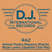 Amour Puetro Riqueno (Spanish Club Mix) by Raz