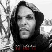 Eu Amo-Te by Yami Aloelela