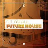 All About: Future House, Vol. 3 von Various Artists