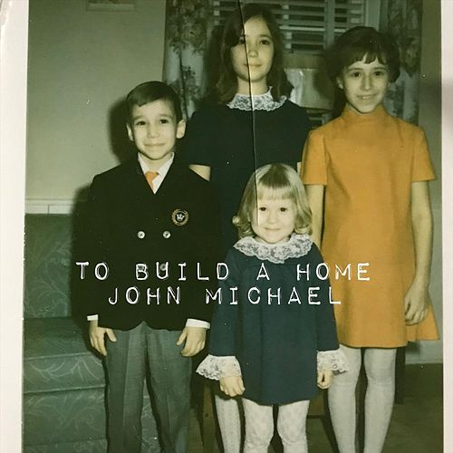 To Build a Home by John Michael