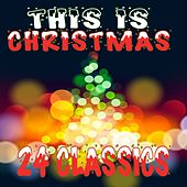 This Is Christmas: 24 Classics by Various Artists