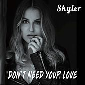 Don't Need Your Love by Skyler