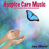 Hospice Care Music: Soft Comfort Care Instrumentals by Jay Oliver