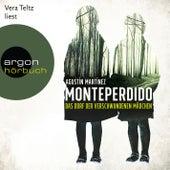 Monteperdido - Das Dorf der verschwundenen Mädchen (Ungekürzte Lesung) von Agustín Martínez
