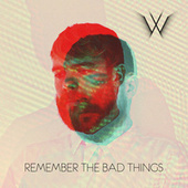 Remember the Bad Things by Man Without Country