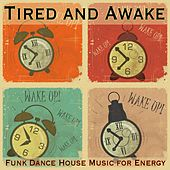 Tired and Awake: Funk Dance House Music for Energy by Various Artists