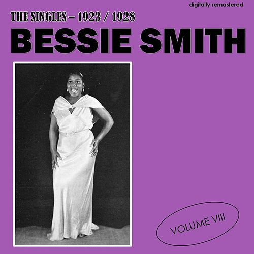 The Singles - 1923/1928, Vol. 8 (Digitally Remastered) by Bessie Smith