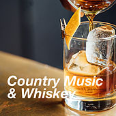 Country Music & Whiskey by Various Artists
