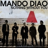 Nothing Without You by Mando Diao