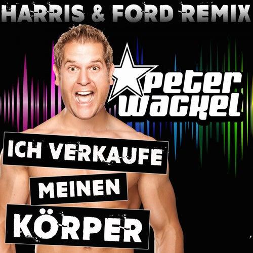 Ich verkaufe meinen Körper (Harris & Ford Remixes) von Peter Wackel