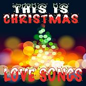 This Is Christmas Love Songs by Various Artists