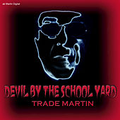 Devil by the School Yard by Trade Martin